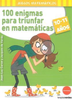 100 ENIGMAS PARA TRIUNFAR EN MATEMATICAS 10 11 AÑOS