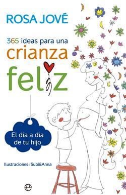 365 IDEAS PARA UNA CRIANZA FELIZ EL DIA A DIA DE TU HIJO AGENDA