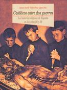 Católicos entre dos guerras la historia religiosa de España en los años 20 y 30